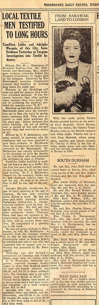 En 1936, la Commission royale d'enquête sur l'industrie textile, ou Commission Turgeon, tient ses audiences. Pendant son témoignage, un employé de l'usine de la Dominion Textile à Sherbrooke dit gagner 18 cents de l'heure, pour des semaines de travail d'environ 60 heures. Sa charge de travail augmente, mais pas son salaire, qui reste à 20,50 $ pour 14 jours de travail.