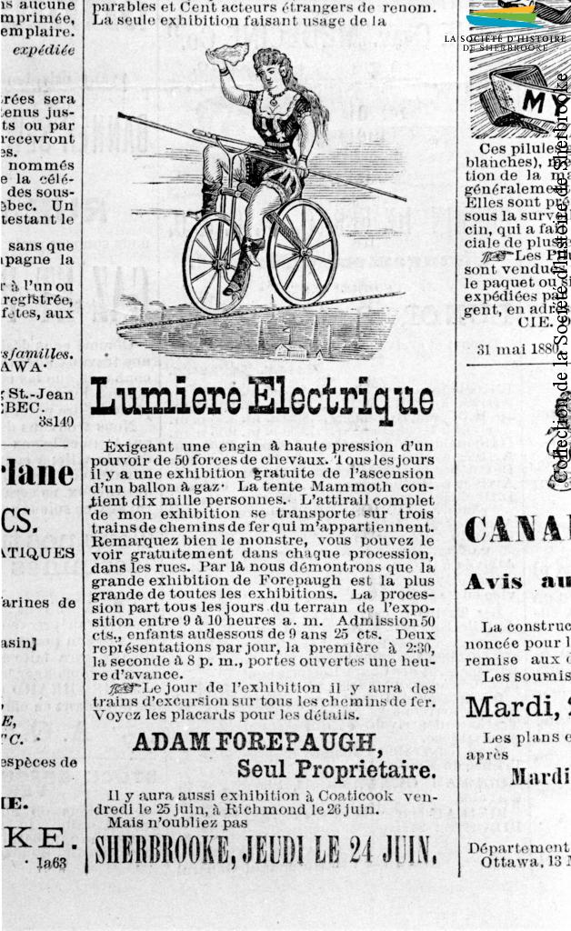 Une publicité du cirque américain <em>Forepaugh</em>, publiée en juin 1880 dans le journal <em>Le Pionnier de Sherbrooke</em>. Le cirque met de l'avant sa principale attraction : une ampoule électrique, du jamais vu alors à Sherbrooke et dans les Cantons-de-l'Est. L'idée semble assez bonne pour que soit construite, huit ans plus tard, la première centrale hydroélectrique de la ville.